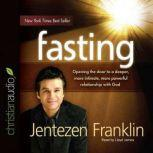 Fasting Opening the door to a deeper, more intimate, more powerful relationship with God, Jentezen Franklin