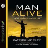 Man Alive Transforming a Man's Seven Primal Needs into a Powerful Spiritual Life, Patrick Morley