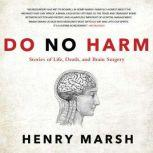 Do No Harm Stories of Life, Death, and Brain Surgery, Henry Marsh