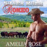 Silver River Romeo Sensual Western Cowboy Romance - Cole's Story, Amelia Rose