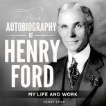 The Autobiography of Henry Ford My Life and Work, Henry Ford