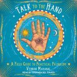 Talk to the Hand A Field Guide to Practical Palmistry, Vernon Mahabal