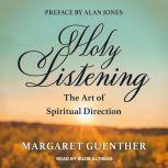 Holy Listening The Art of Spiritual Direction, Margaret Guenther