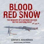 Blood Red Snow The Memoirs of a German Soldier on the Eastern Front, Gunter K. Koschorrek