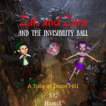 Zak and Zara and the Invisibility Ball A Tale of Doon Hill, S C Hamill
