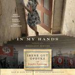 In My Hands: Memories of a Holocaust Rescuer, Irene Gut Opdyke