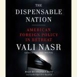 The Dispensable Nation American Foreign Policy in Retreat, Vali Nasr