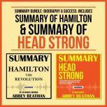 Summary Bundle: Biography & Success: Includes Summary of Hamilton & Summary of Head Strong, Abbey Beathan