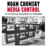 Media Control The Spectacular Achievements of Propaganda, Noam Chomsky