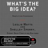 What's The Big Idea? Nonfiction Condensed, Leslie Watts and Shelley Sperry