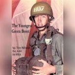 The Youngest Green Beret Real people, real combat, espionage, and conflict in the Mekong Delta 1969, Terry McIntosh