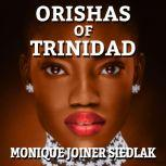 Orishas of Trinidad, Monique Joiner Siedlak