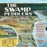 The Swamp Peddlers How Lot Sellers, Land Scammers, and Retirees Built Modern Florida and Transformed the American Dream, Jason Vuic