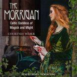 The Morrigan Celtic Goddess of Magick and Might, Courtney Weber