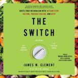 The Switch Ignite Your Metabolism with Intermittent Fasting, Protein Cycling, and Keto, James W. Clement
