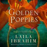 Golden Poppies A Novel, Laila Ibrahim