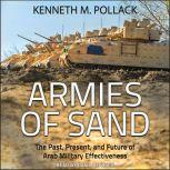 Armies of Sand The Past, Present, and Future of Arab Military Effectiveness, Kenneth M. Pollack
