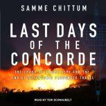 Last Days of the Concorde The Crash of Flight 4590 and the End of Supersonic Passenger Travel, Samme Chittum