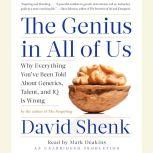 The Genius in All of Us New Insights into Genetics, Talent, and IQ, David Shenk
