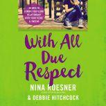 With All Due Respect 40 Days to a More Fulfilling Relationship with Your Teens and Tweens, Nina Roesner