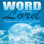 Word of the Lord Prophetic Word for 2020, Bill Vincent