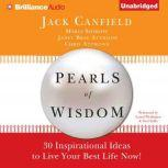 Pearls of Wisdom 30 Inspirational Ideas to Live your Best Life Now!, Jack Canfield