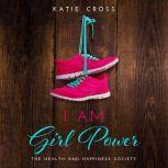I Am Girl Power, Katie Cross