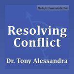 Resolving Conflict, Tony Alessandra