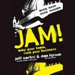 Jam! Amp Your Team, Rock Your Business, Jeff Carlisi