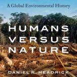 Humans versus Nature A Global Environmental History, Daniel R. Headrick