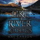 Like a River Glorious, Rae Carson