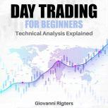 Day Trading for Beginners Technical Analysis Explained, Giovanni Rigters