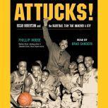 Attucks! Oscar Robertson and the Basketball Team That Awakened a City, Phillip Hoose