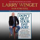 Don't Quit Your Day Job! What You Need to Know Before You Go in Business So You Can Stay in Business, Larry Winget