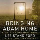 Bringing Adam Home The Abduction That Changed America, Les Standiford