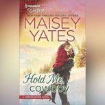 Hold Me, Cowboy (A Copper Ridge Novel), Maisey Yates