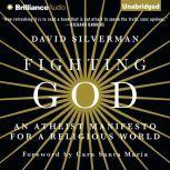 Fighting God An Atheist Manifesto for a Religious World, David Silverman