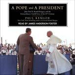 A Pope and a President John Paul II, Ronald Reagan, and the Extraordinary Untold Story of the 20th Century, Paul Kengor