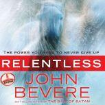 Relentless The Power You Need to Never Give Up, John Bevere