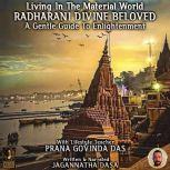 Living In The Material World Radharani Divine Beloved, Jagannatha Dasa