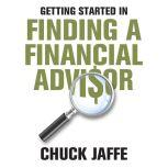 Getting Started in Finding a Financial Advisor, Charles A. Jaffe