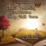 Lucid Dreaming Meditation Sleep Talk Down Becoming The Master Of Your Dreams, Reigo Vilbiks