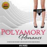 Polyamory Romance Get Involved in a Complex Intertwining of Human Sexual Behavior for Multiple Orgasms and Sudden Sex, Mya Pierce