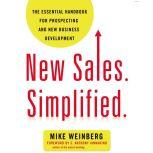 New Sales. Simplified. The Essential Handbook for Prospecting and New Business Development, Mike Weinberg
