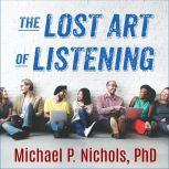 The Lost Art of Listening, Second Edition How Learning to Listen Can Improve Relationships, PhD Nichols