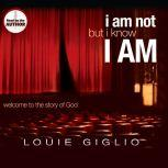 I Am Not, But I Know I Am Welcome to the Story of God, Louie Giglio