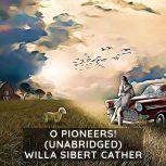 O Pioneers! (Unabridged), Willa Sibert Cather