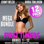 First Timers Mega Bundle 12-Pack - Books 1 - 12 (Rough Sex Virgin Erotica Collection), Kimmy Welsh