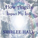How Angels Impact My Life, Shirlee Hall