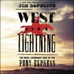 West Like Lightning The Brief, Legendary Ride of the Pony Express, Jim DeFelice